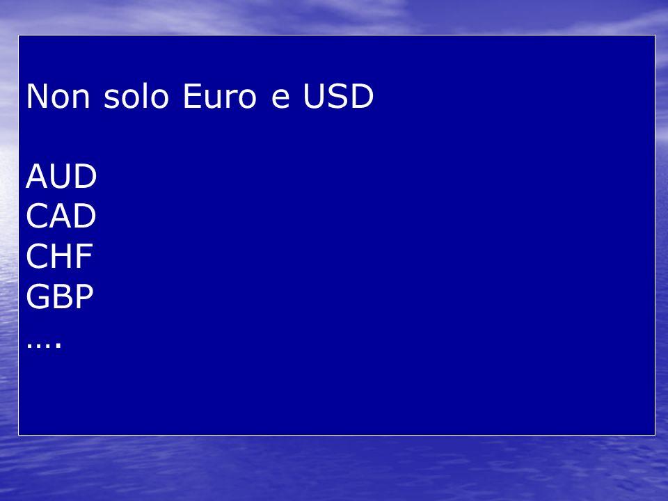 Non solo Euro e USD AUD CAD CHF GBP ….