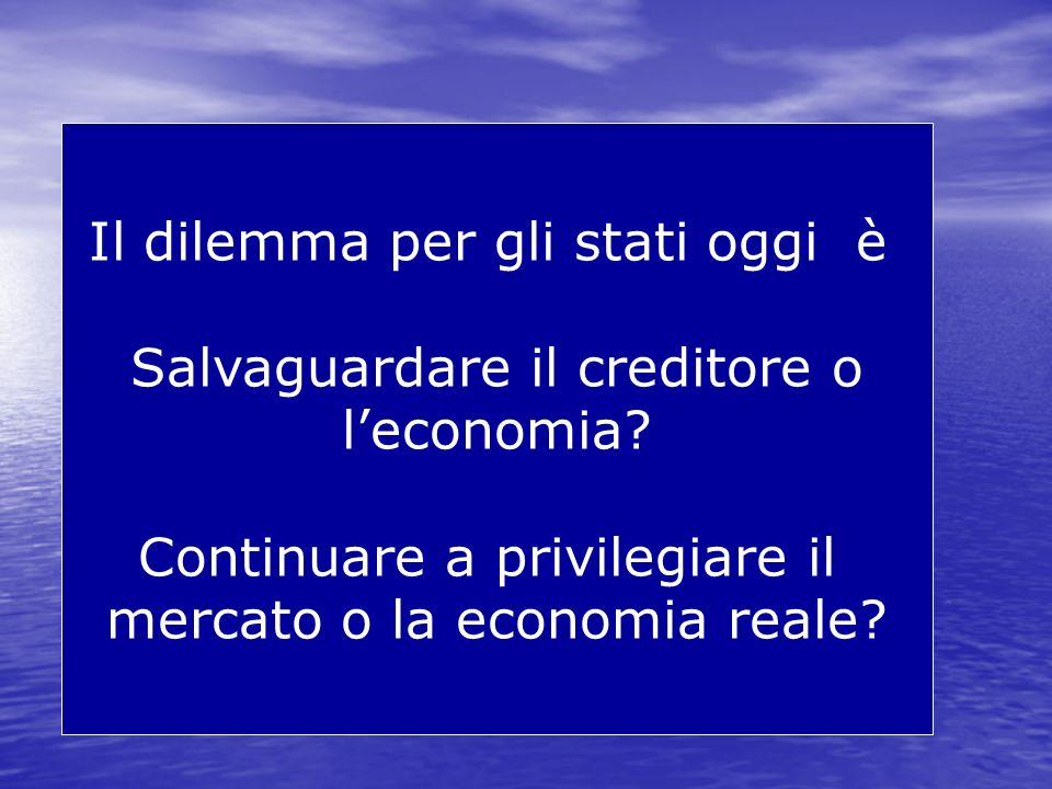 Il dilemma per gli stati oggi è Salvaguardare il creditore o