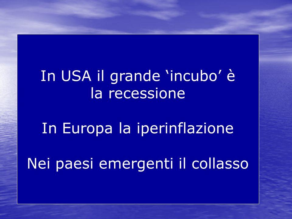 In USA il grande 'incubo' è la recessione In Europa la iperinflazione