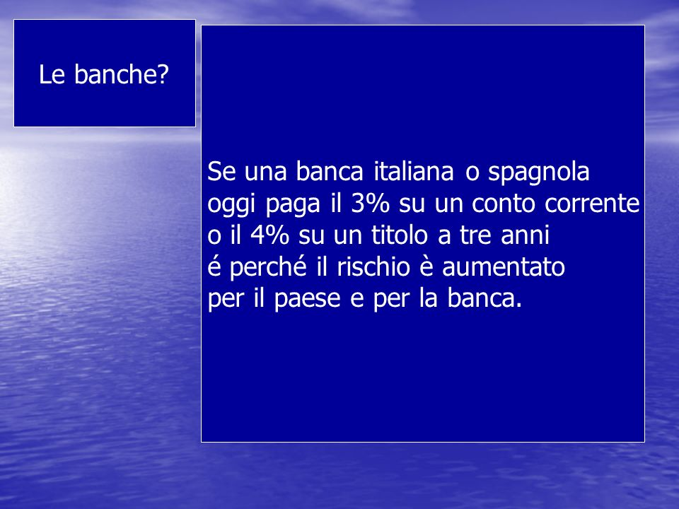 Le banche Se una banca italiana o spagnola. oggi paga il 3% su un conto corrente. o il 4% su un titolo a tre anni.