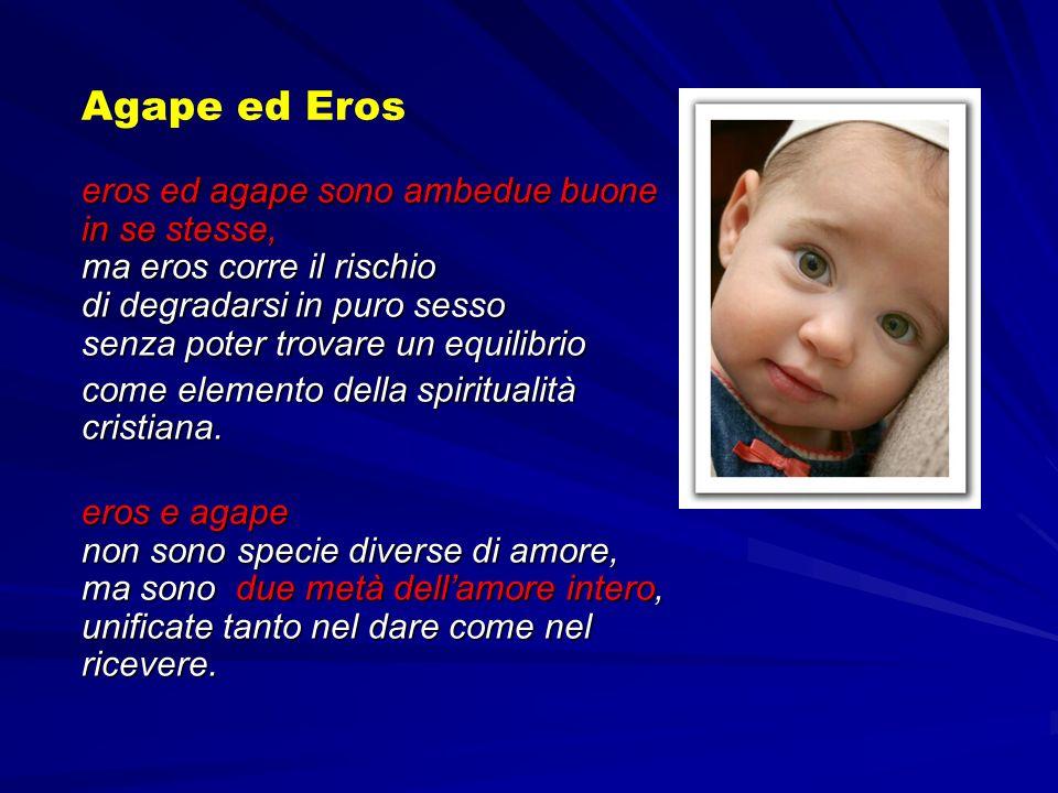 Agape ed Eros eros ed agape sono ambedue buone