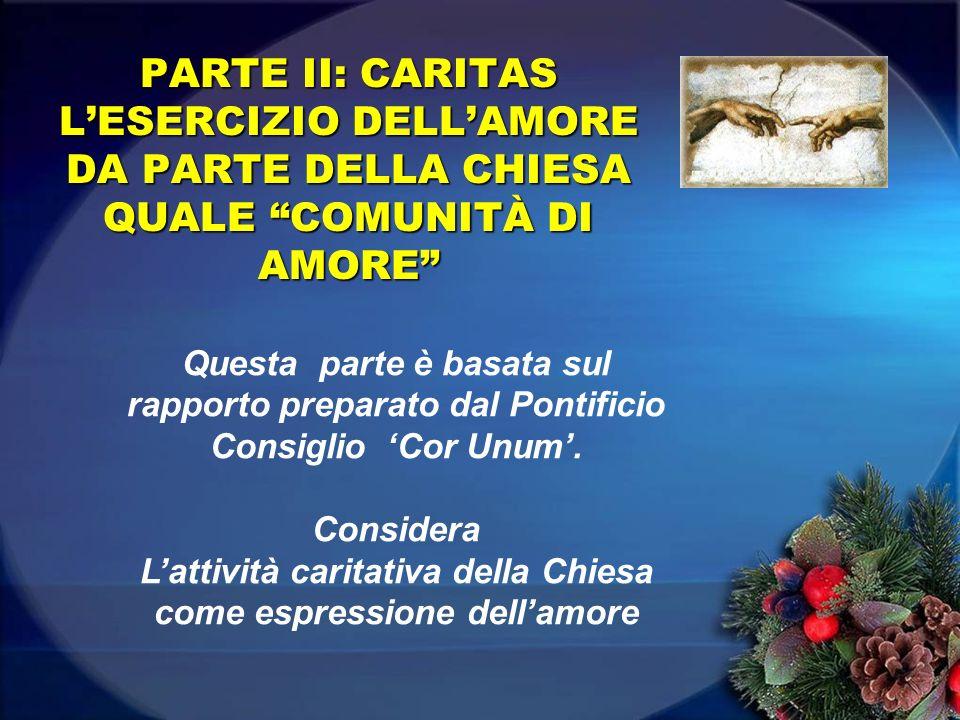 PARTE II: CARITAS L'ESERCIZIO DELL'AMORE DA PARTE DELLA CHIESA QUALE COMUNITÀ DI AMORE