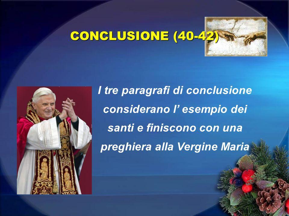CONCLUSIONE (40-42)I tre paragrafi di conclusione considerano l' esempio dei santi e finiscono con una preghiera alla Vergine Maria.