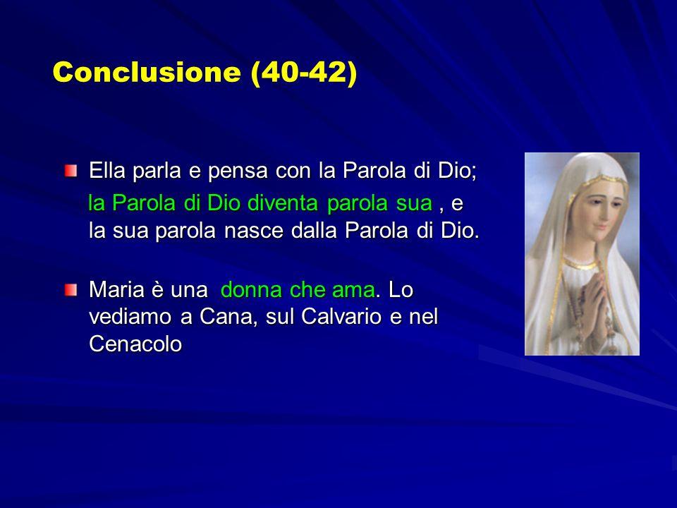 Conclusione (40-42) Ella parla e pensa con la Parola di Dio;