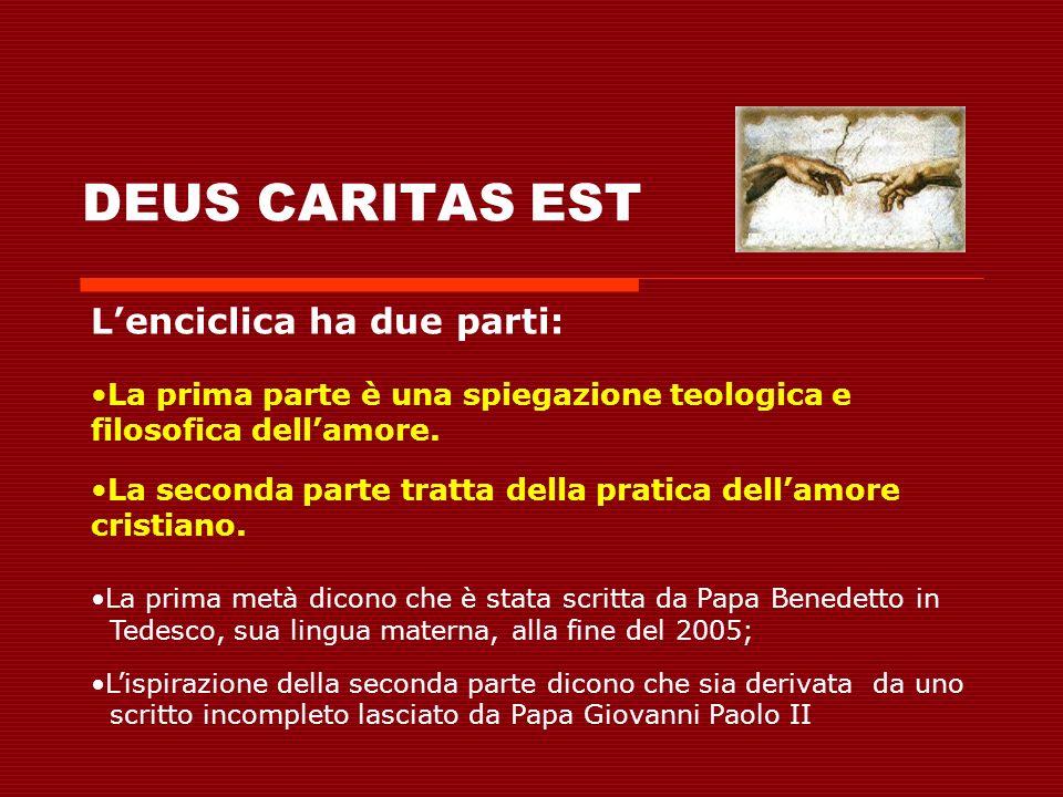 DEUS CARITAS EST L'enciclica ha due parti: