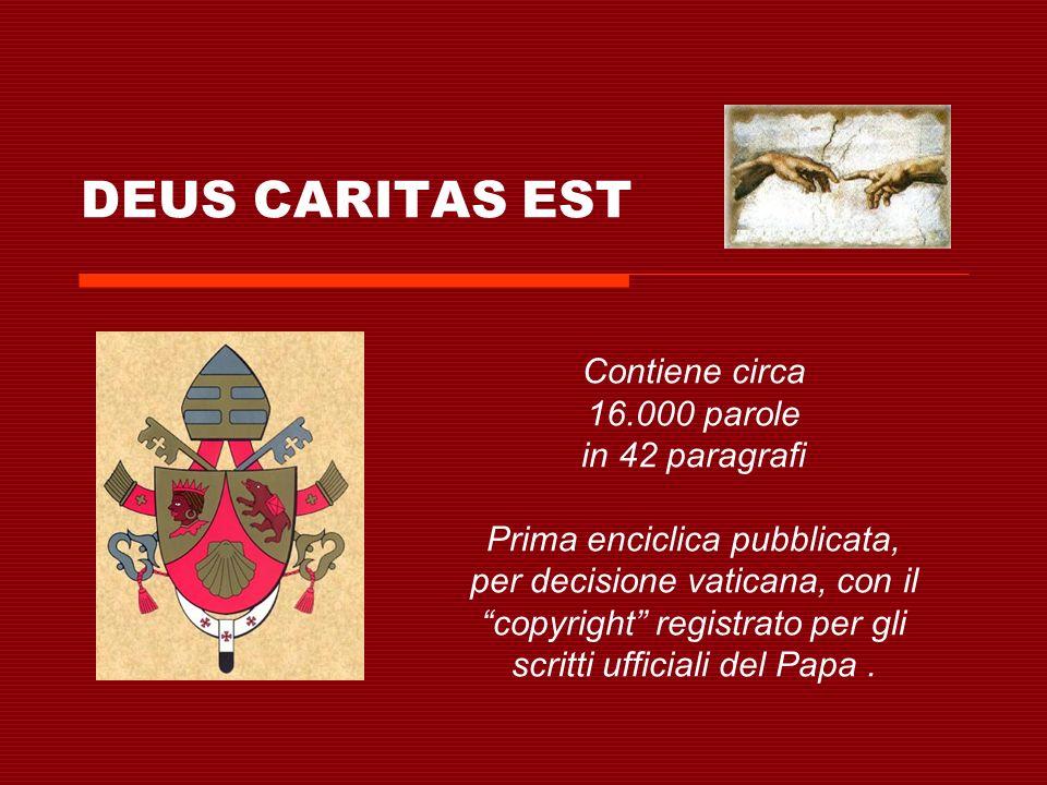 DEUS CARITAS EST Contiene circa 16.000 parole in 42 paragrafi