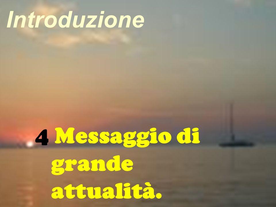 Introduzione 4 Messaggio di grande attualità.