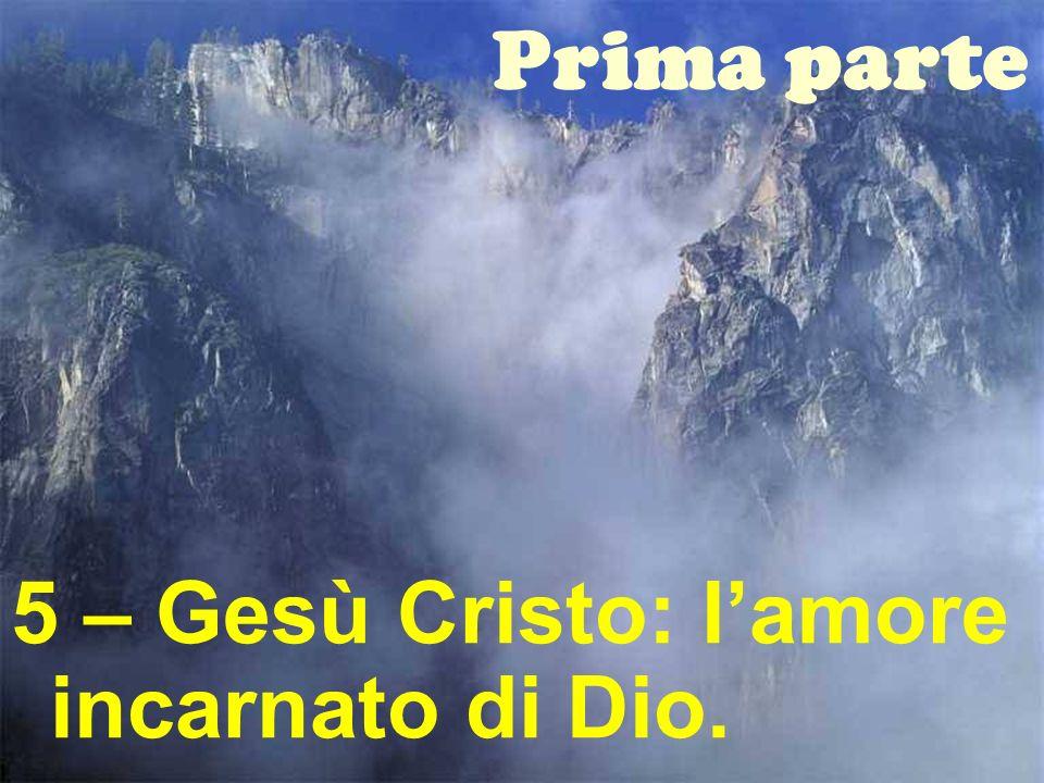 Prima parte 5 – Gesù Cristo: l'amore incarnato di Dio.