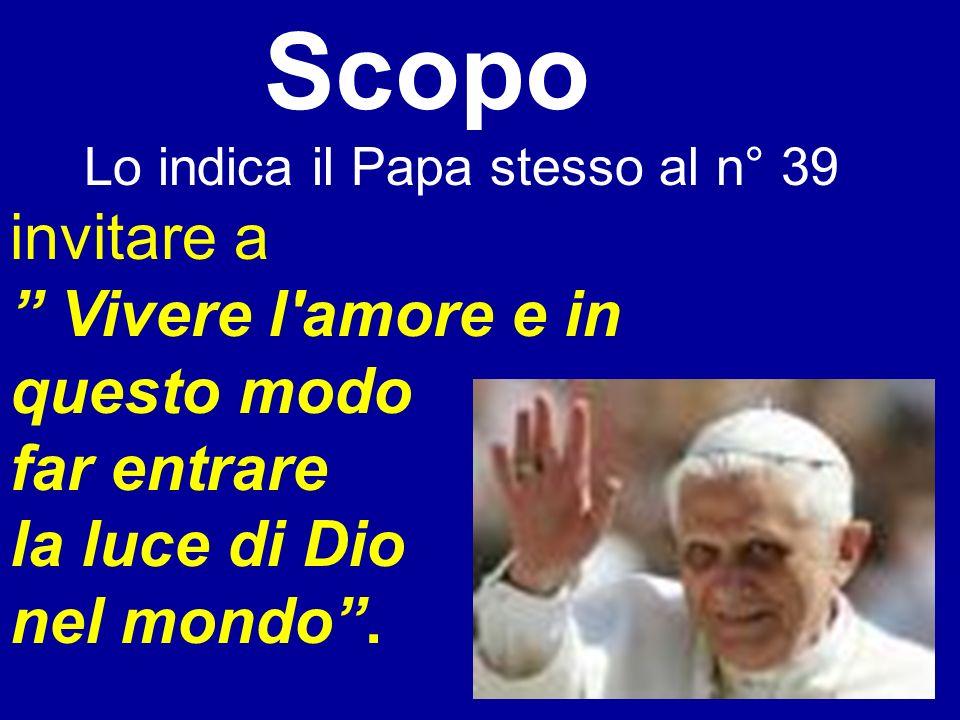 Scopo Lo indica il Papa stesso al n° 39 invitare a.
