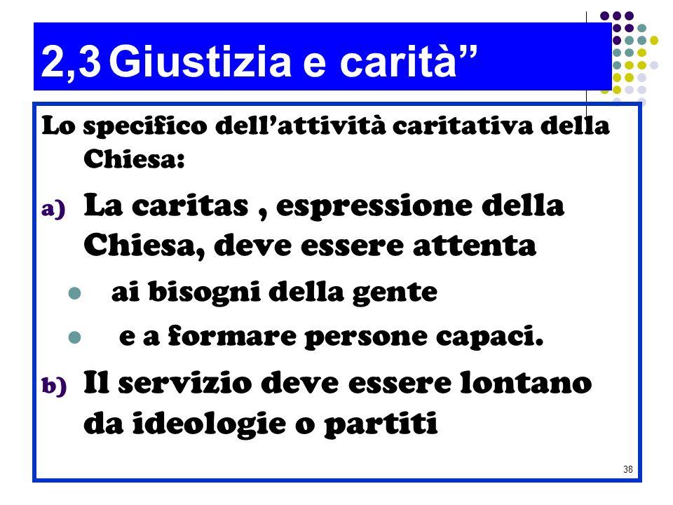 2,3 Giustizia e carità Lo specifico dell'attività caritativa della Chiesa: La caritas , espressione della Chiesa, deve essere attenta.