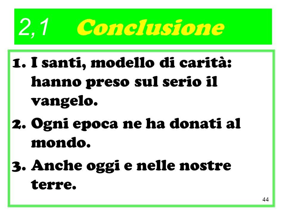 2,1 Conclusione I santi, modello di carità: hanno preso sul serio il vangelo. Ogni epoca ne ha donati al mondo.