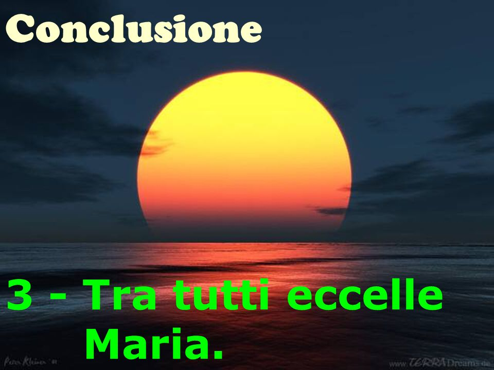 Conclusione 3 - Tra tutti eccelle Maria.