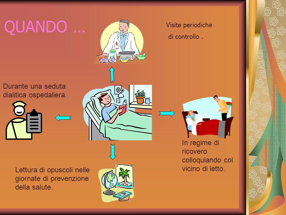 QUANDO … Durante una seduta dialitica ospedaliera.