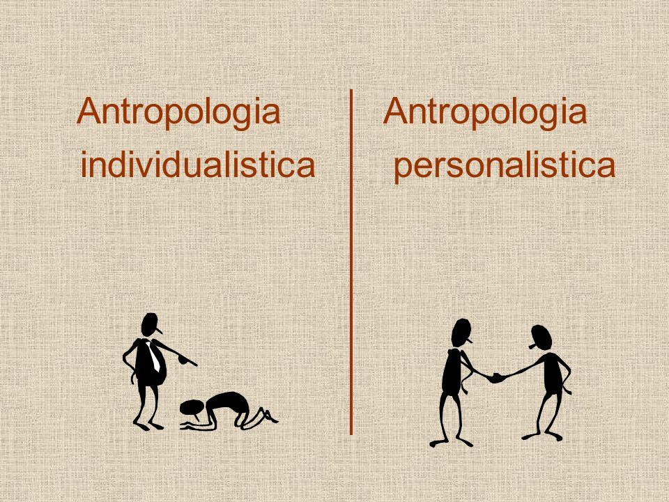 Antropologia individualistica Antropologia personalistica
