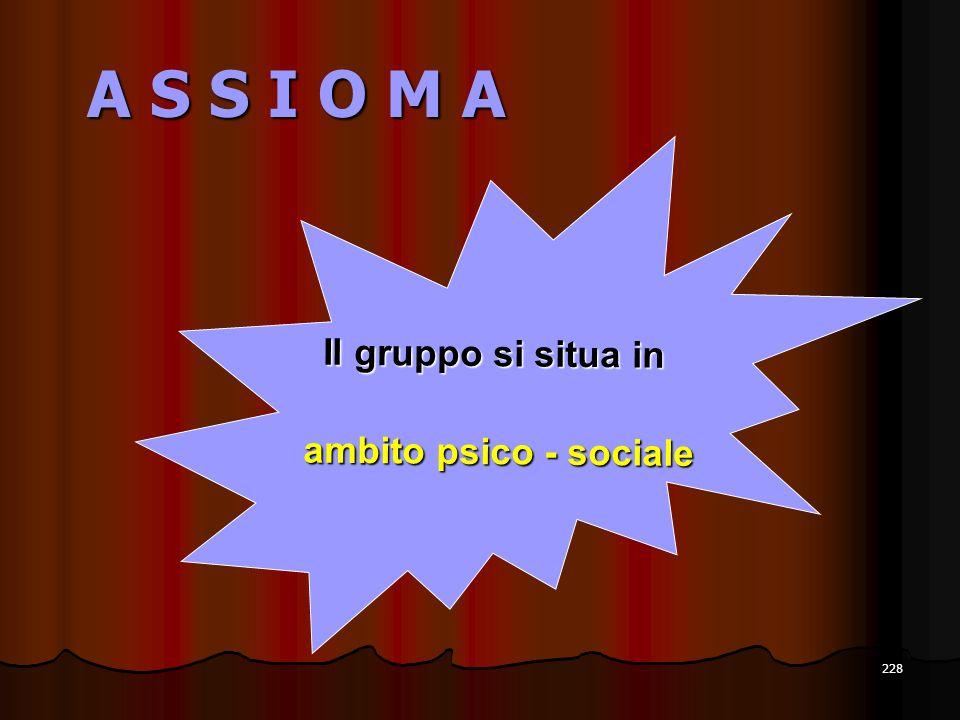A S S I O M A Il gruppo si situa in ambito psico - sociale