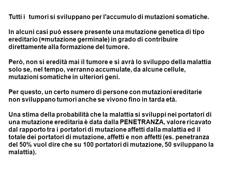Tutti i tumori si sviluppano per l accumulo di mutazioni somatiche.