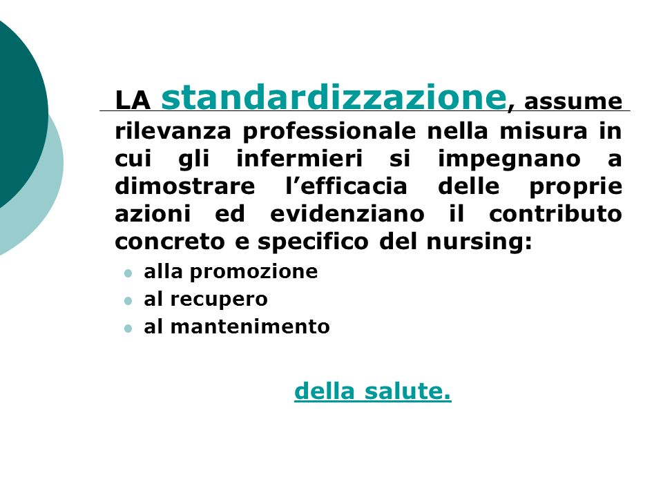 LA standardizzazione, assume rilevanza professionale nella misura in cui gli infermieri si impegnano a dimostrare l'efficacia delle proprie azioni ed evidenziano il contributo concreto e specifico del nursing: