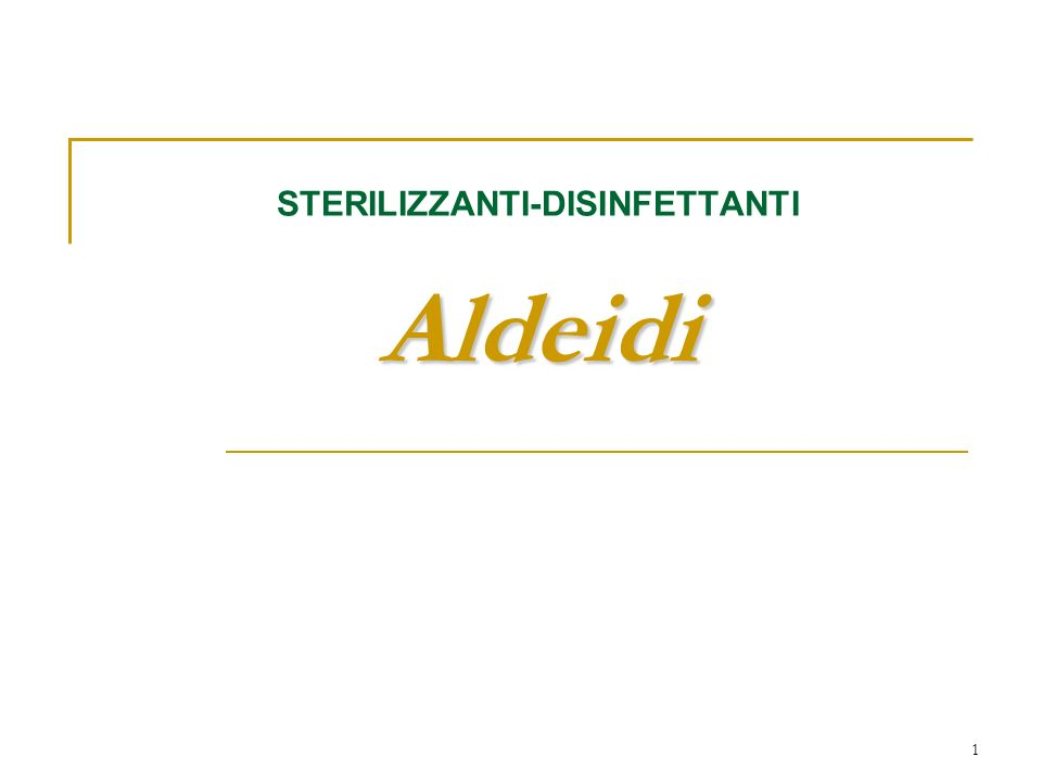 STERILIZZANTI-DISINFETTANTI Aldeidi