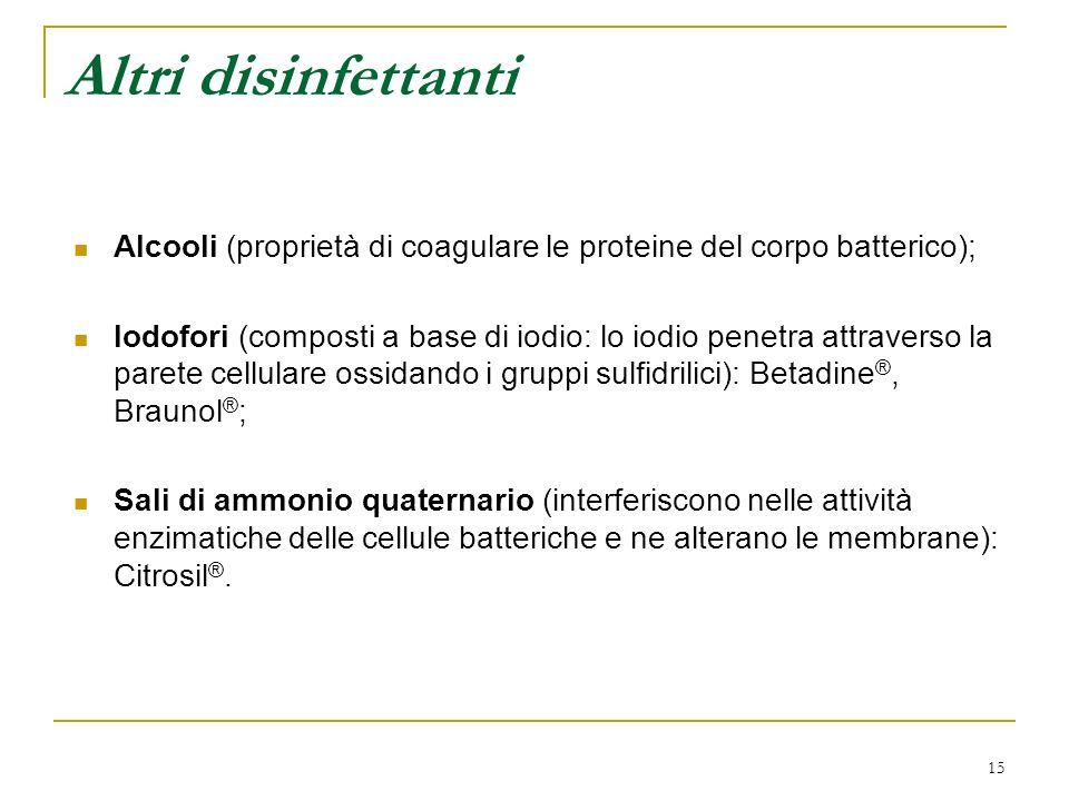 Altri disinfettanti Alcooli (proprietà di coagulare le proteine del corpo batterico);