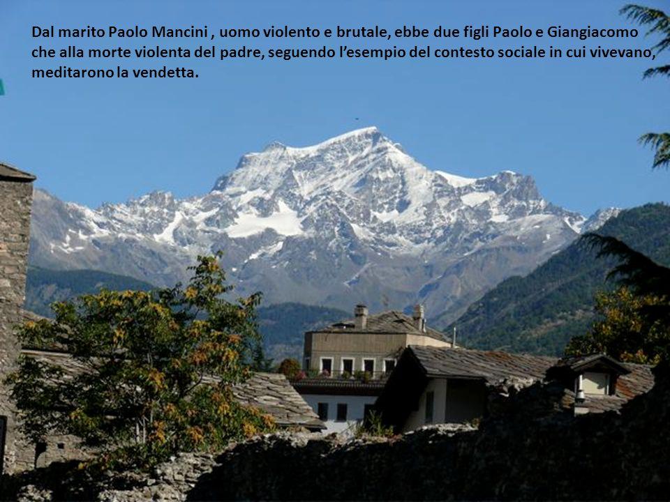 Dal marito Paolo Mancini , uomo violento e brutale, ebbe due figli Paolo e Giangiacomo che alla morte violenta del padre, seguendo l'esempio del contesto sociale in cui vivevano,