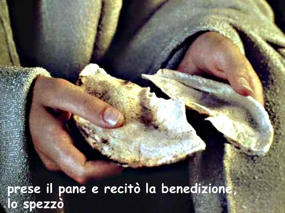 prese il pane e recitò la benedizione,