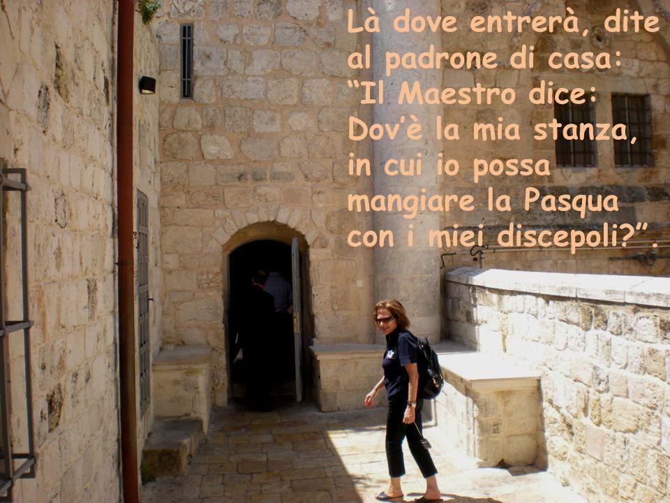 Là dove entrerà, dite al padrone di casa: Il Maestro dice: Dov'è la mia stanza, in cui io possa mangiare la Pasqua con i miei discepoli .