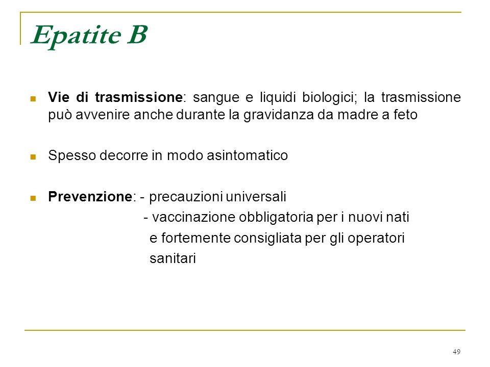 Epatite B Vie di trasmissione: sangue e liquidi biologici; la trasmissione può avvenire anche durante la gravidanza da madre a feto.