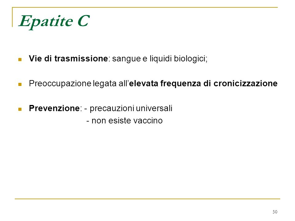 Epatite C Vie di trasmissione: sangue e liquidi biologici;