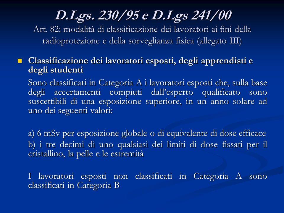 D.Lgs. 230/95 e D.Lgs 241/00 Art. 82: modalità di classificazione dei lavoratori ai fini della radioprotezione e della sorveglianza fisica (allegato III)