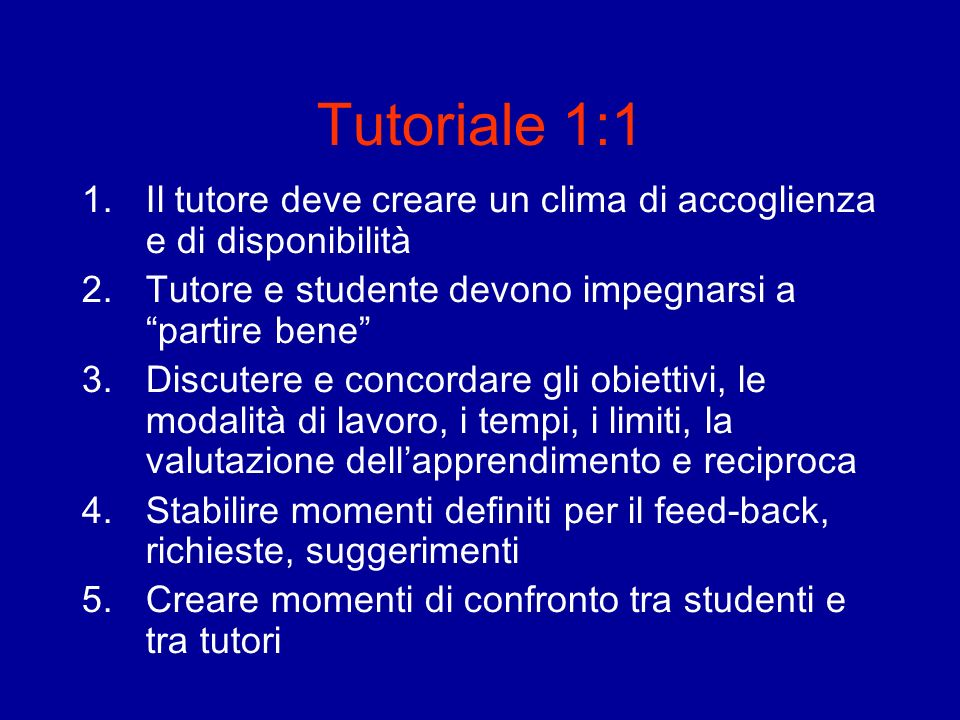 Tutoriale 1:1 Il tutore deve creare un clima di accoglienza e di disponibilità. Tutore e studente devono impegnarsi a partire bene