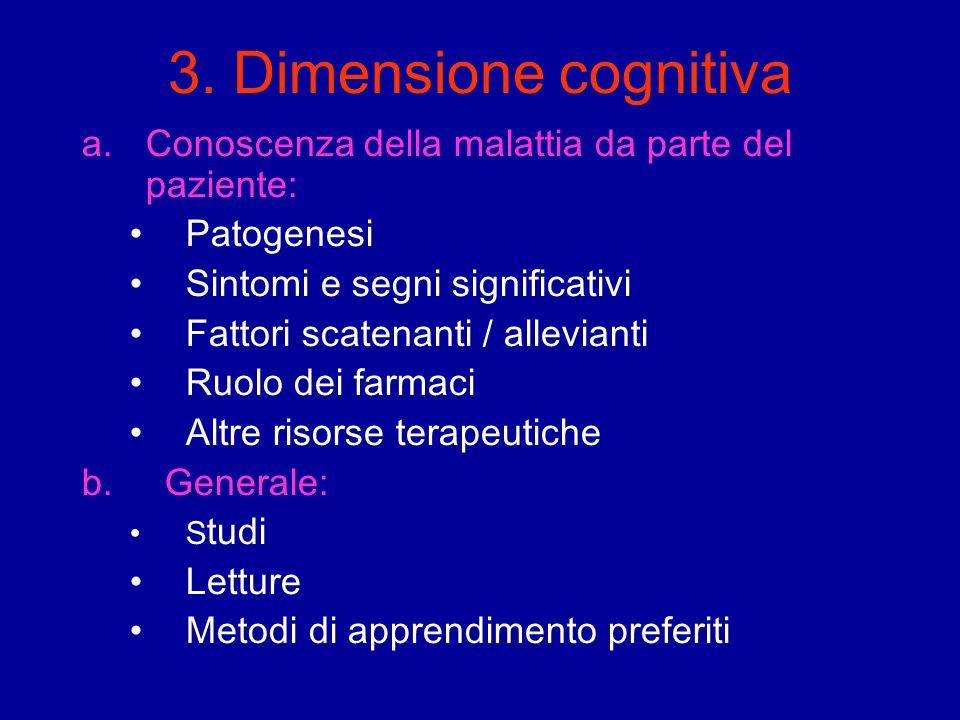 3. Dimensione cognitiva Conoscenza della malattia da parte del paziente: Patogenesi. Sintomi e segni significativi.