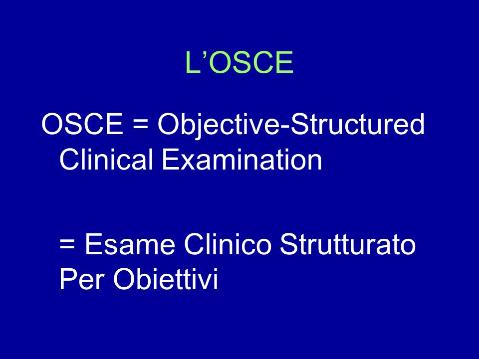 L'OSCE OSCE = Objective-Structured Clinical Examination