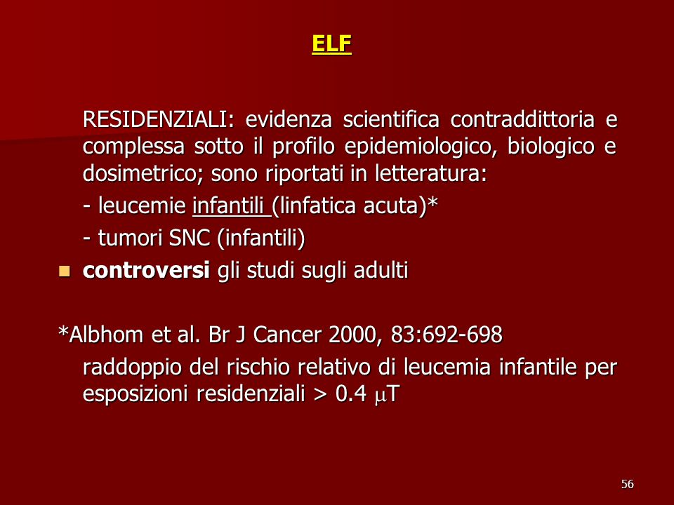 - leucemie infantili (linfatica acuta)* - tumori SNC (infantili)