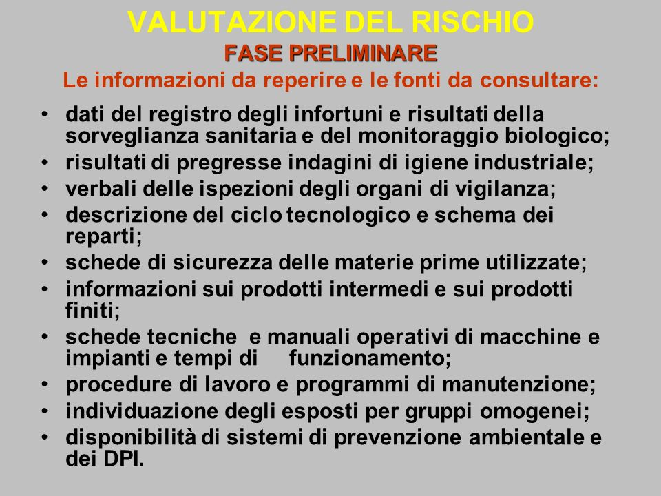 VALUTAZIONE DEL RISCHIO FASE PRELIMINARE Le informazioni da reperire e le fonti da consultare: