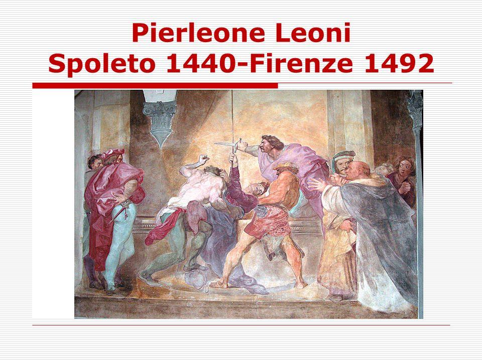 Pierleone Leoni Spoleto 1440-Firenze 1492