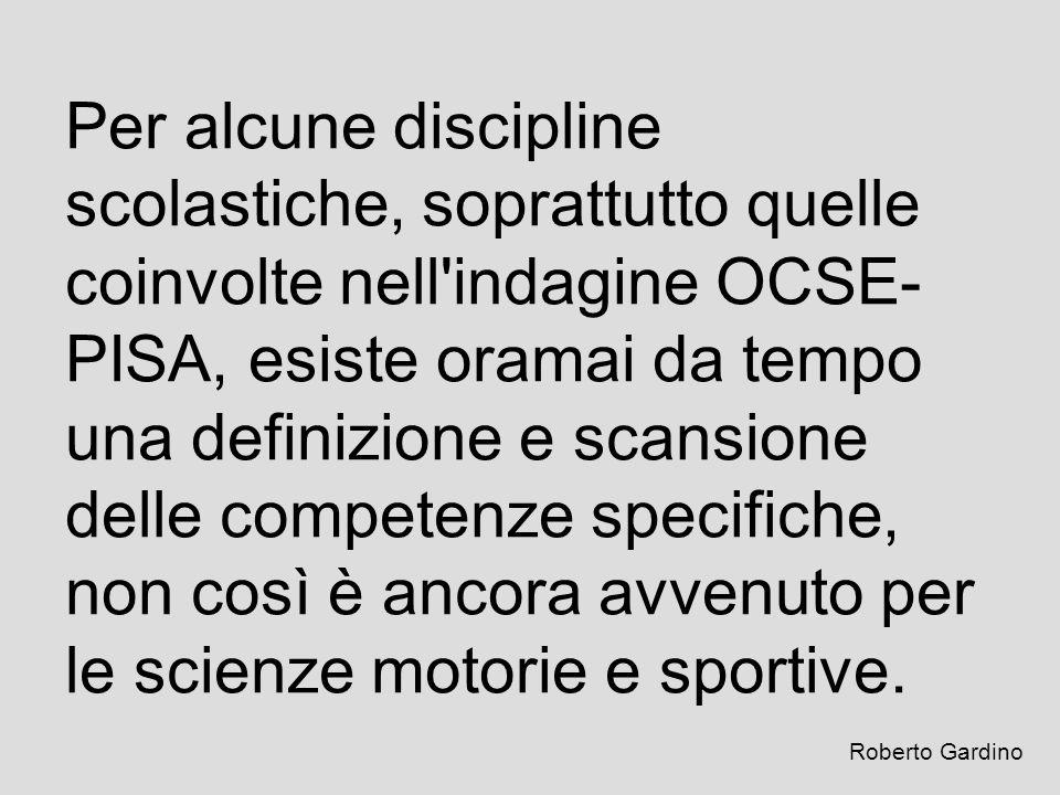 Per alcune discipline scolastiche, soprattutto quelle coinvolte nell indagine OCSE-PISA, esiste oramai da tempo una definizione e scansione