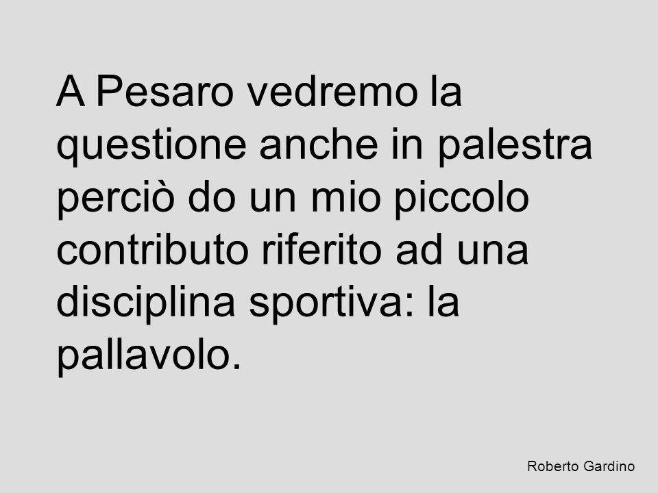 A Pesaro vedremo la questione anche in palestra perciò do un mio piccolo contributo riferito ad una disciplina sportiva: la pallavolo.