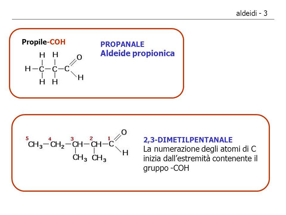aldeidi - 3 Propile-COH. PROPANALE. Aldeide propionica. 2,3-DIMETILPENTANALE.