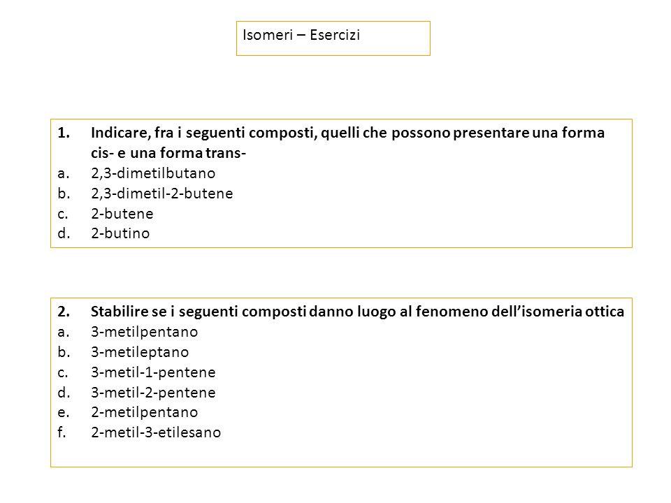 Isomeri – Esercizi Indicare, fra i seguenti composti, quelli che possono presentare una forma cis- e una forma trans-