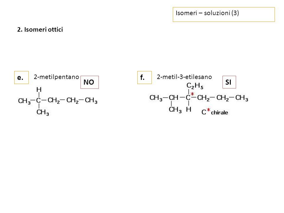 e. f. NO SI Isomeri – soluzioni (3) 2. Isomeri ottici 2-metilpentano