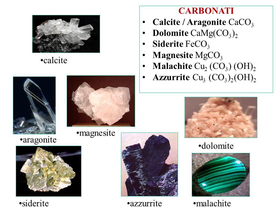 CARBONATI Calcite / Aragonite CaCO3. Dolomite CaMg(CO3)2. Siderite FeCO3. Magnesite MgCO3. Malachite Cu2 (CO3) (OH)2.