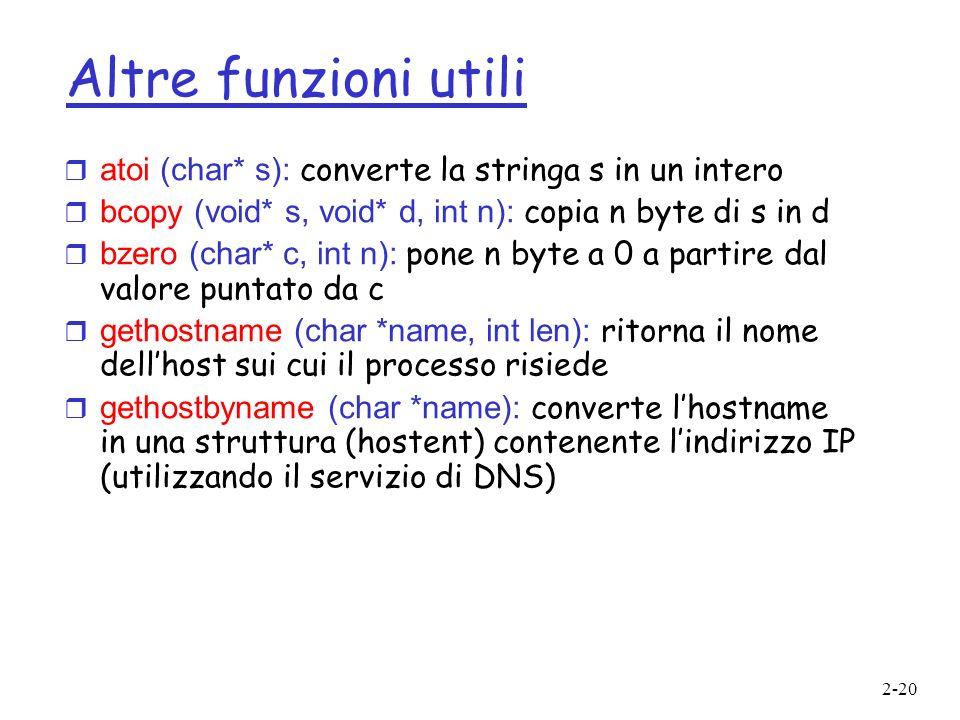 Altre funzioni utili atoi (char* s): converte la stringa s in un intero. bcopy (void* s, void* d, int n): copia n byte di s in d.