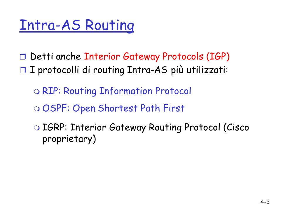 Intra-AS Routing Detti anche Interior Gateway Protocols (IGP)