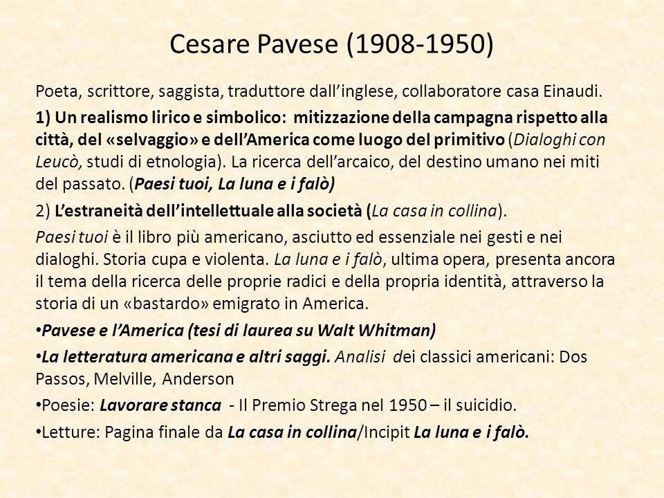 Cesare Pavese (1908-1950) Poeta, scrittore, saggista, traduttore dall'inglese, collaboratore casa Einaudi.