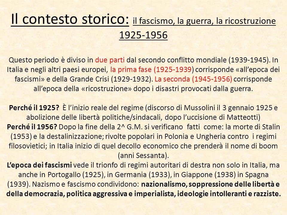 Il contesto storico: il fascismo, la guerra, la ricostruzione 1925-1956 Questo periodo è diviso in due parti dal secondo conflitto mondiale (1939-1945).
