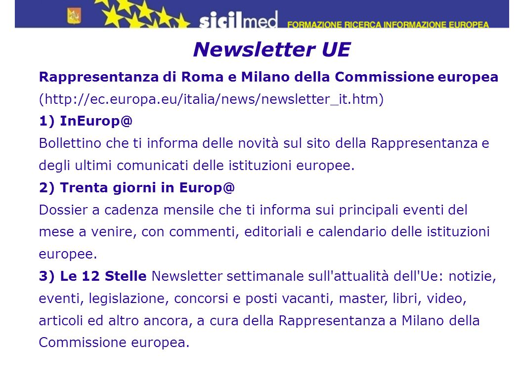 Newsletter UE Rappresentanza di Roma e Milano della Commissione europea (http://ec.europa.eu/italia/news/newsletter_it.htm)