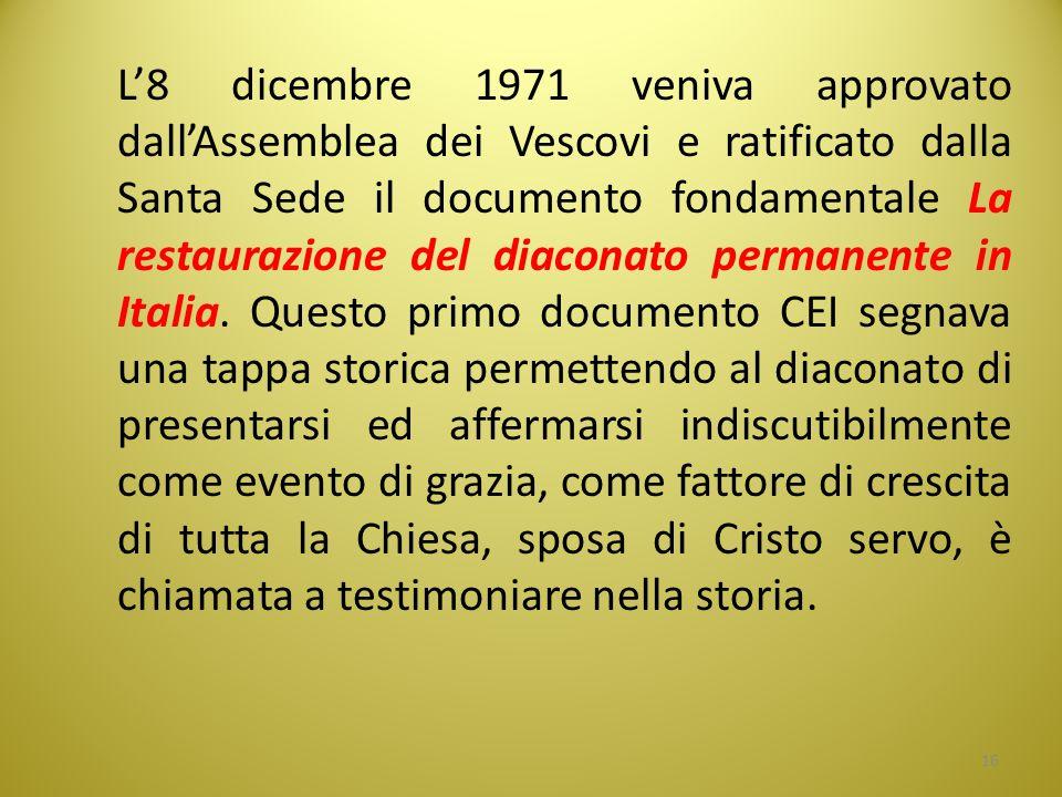 L'8 dicembre 1971 veniva approvato dall'Assemblea dei Vescovi e ratificato dalla Santa Sede il documento fondamentale La restaurazione del diaconato permanente in Italia.