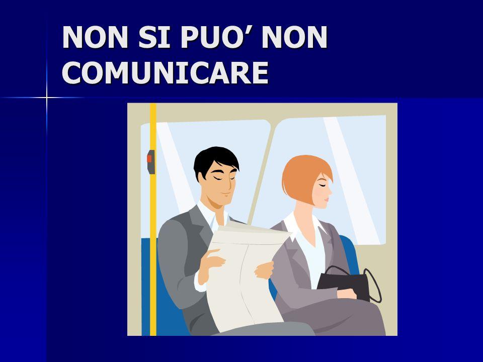 NON SI PUO' NON COMUNICARE