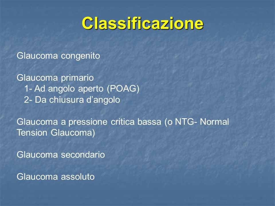 Classificazione Glaucoma congenito Glaucoma primario