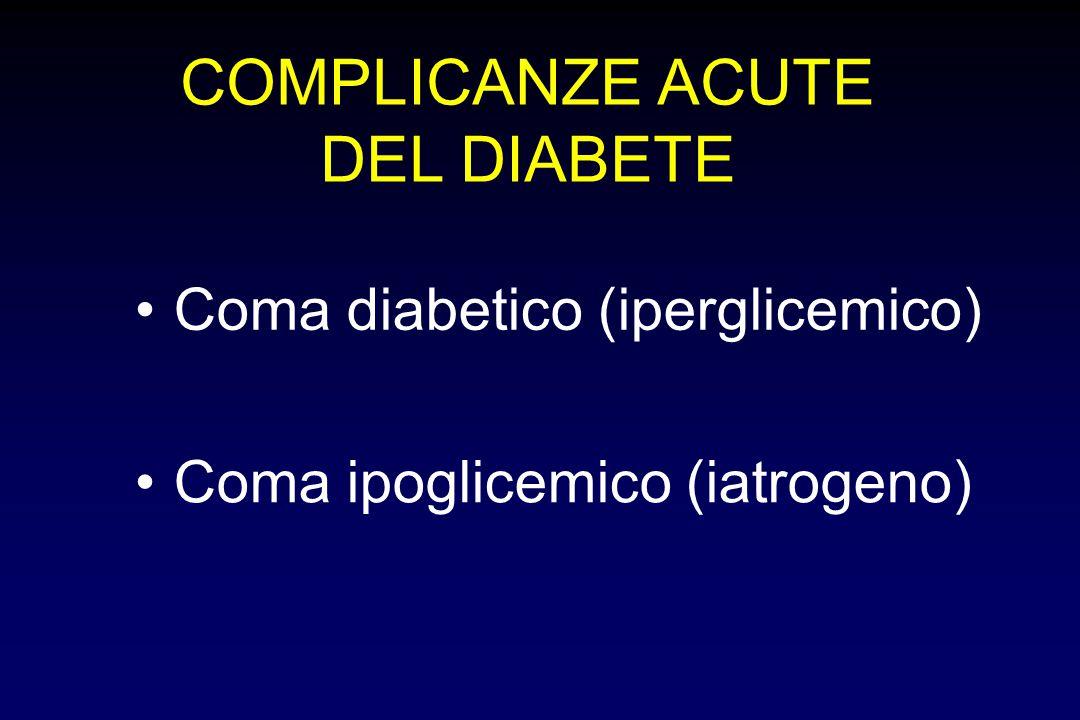 COMPLICANZE ACUTE DEL DIABETE • Coma diabetico (iperglicemico)